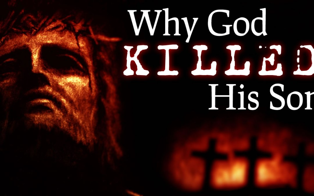 Why God Killed His Son (pt1)