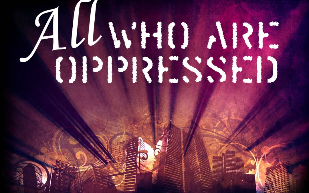 All Who Are Oppressed