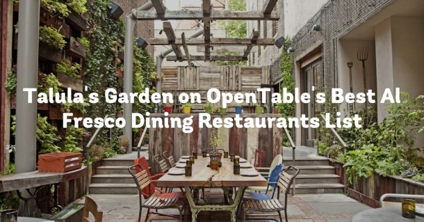 opentable the worlds leading provider of online restaurant reservations today unveiled the 100 best al fresco dining restaurants in america for 2016 - Talulas Garden