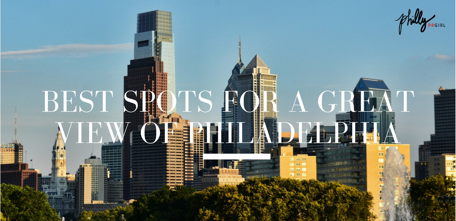 Best Spots for a Great View of Philadelphia  Philly PR Girl