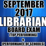 September 2017 Librarian Board Exam Top Performing & Performance of Schools