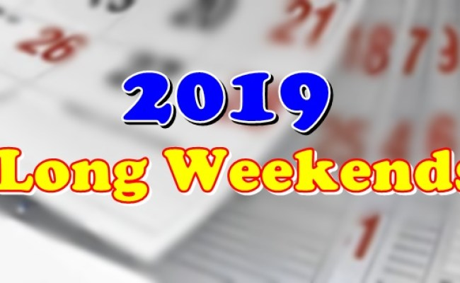 2019 Long Weekends List Of 10 Long Weekends This Year 2019