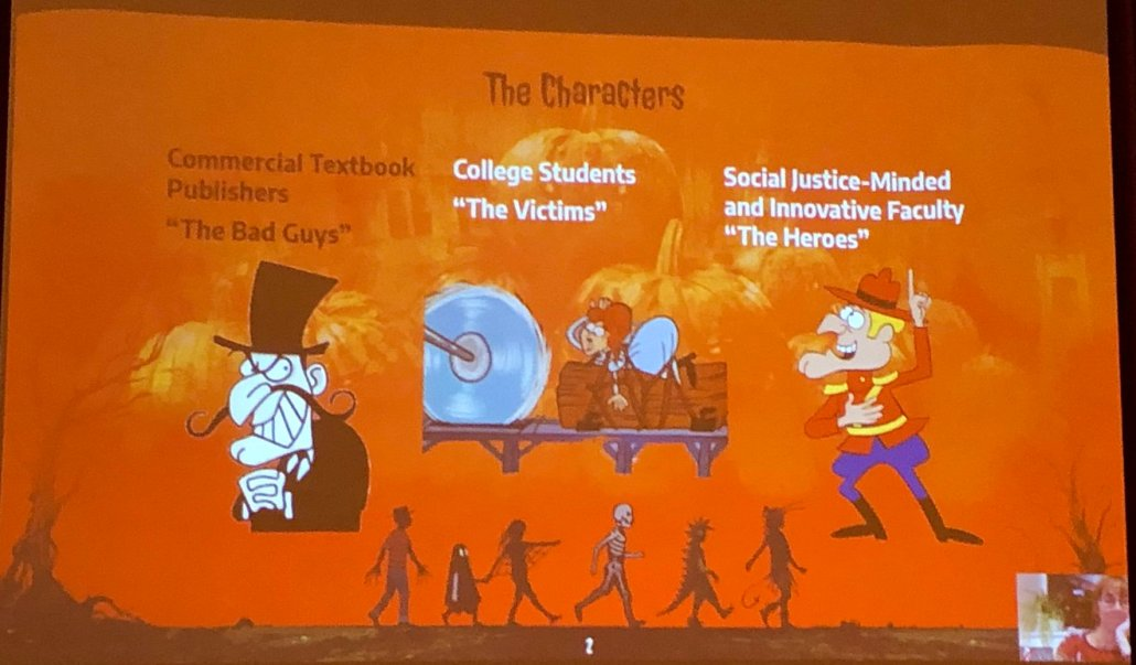 The characters of popular narrative - Commercial textbook publishers as the bad guys (Snidely Whiplash), students as the victims (Nell Fenwick), and social justice-minded and innovative faculty as the heroes (Dudley Do-Right).