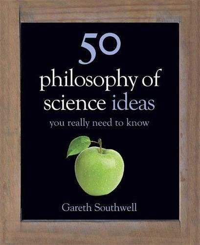 50 Philosophy of Science Ideas You Really Need to Know – introductory Philosophy books by Gareth Southwell