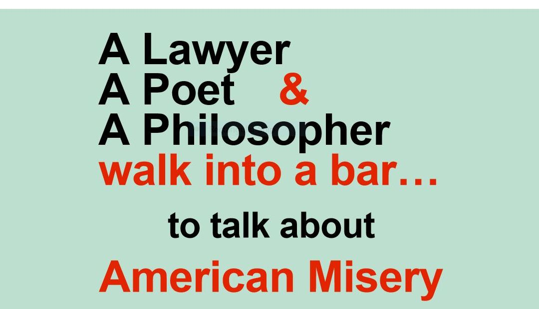 A Lawyer, A Poet, and A Philosopher walk into a bar….