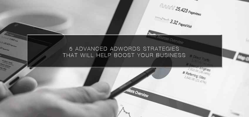 5 Advanced AdWords Strategies That Will Help Boost Your Business