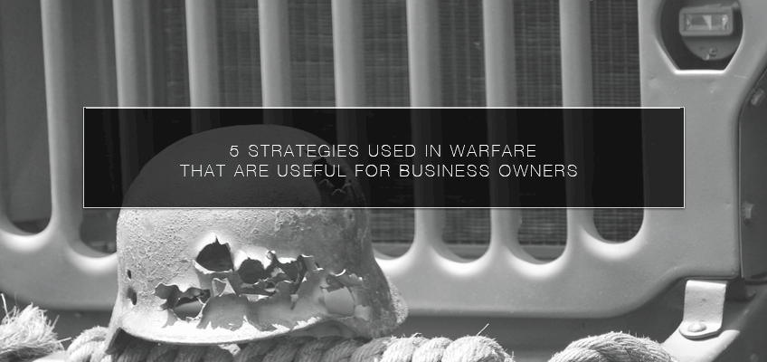 5 Strategies Used in Warfare That Are Useful for Business Owners