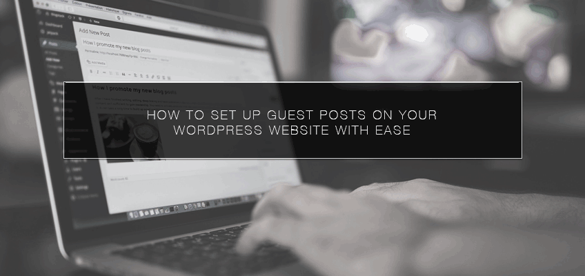 How to Set Up Guest Posts on Your WordPress Website with