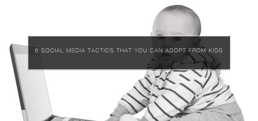5 Social Media Tactics That You Can Adopt from Kids