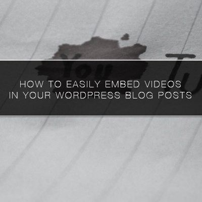 How to Easily Embed Videos in Your WordPress Blog Posts