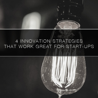 4 innovation Strategies that Work Great for Start-ups