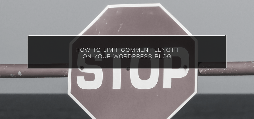 How to Limit Comment Length on Your WordPress Blog