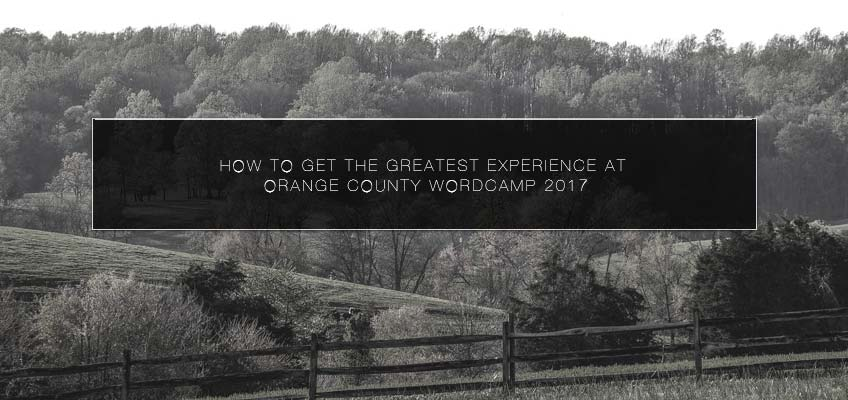 How to get the Greatest Experience at Orange County WordCamp 2017