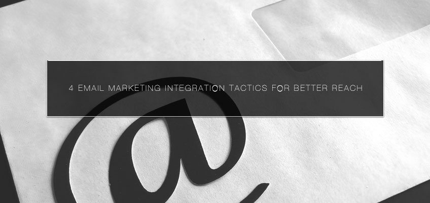 4 Email Marketing Integration Tactics for Better Reach
