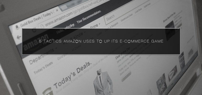 5 Tactics Amazon Uses to Up its E-commerce Game