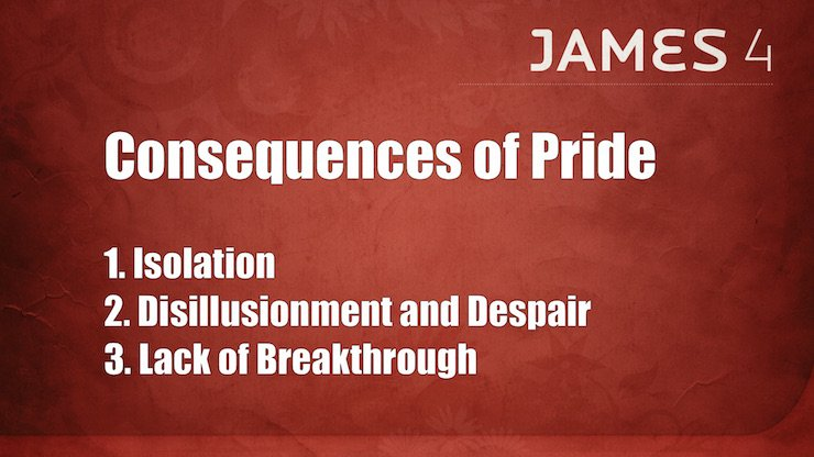Consequences of Pride: 1. Isolation, 2. Disillusionment, 3. Lack of Breakthrough