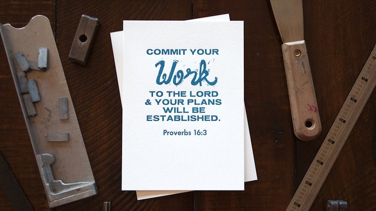 """Commit your work to the LORD, and your plans will be established."" (Proverbs 16:3, ESV)"