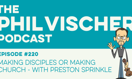 Episode 220: Making Disciples or Making Church – With Preston Sprinkle