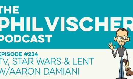 Episode 234: TV, Star Wars & Lent w/Aaron Damiani
