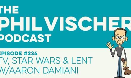 Episode 234: TV, Star Wars & Lent w/Aaron Damiani