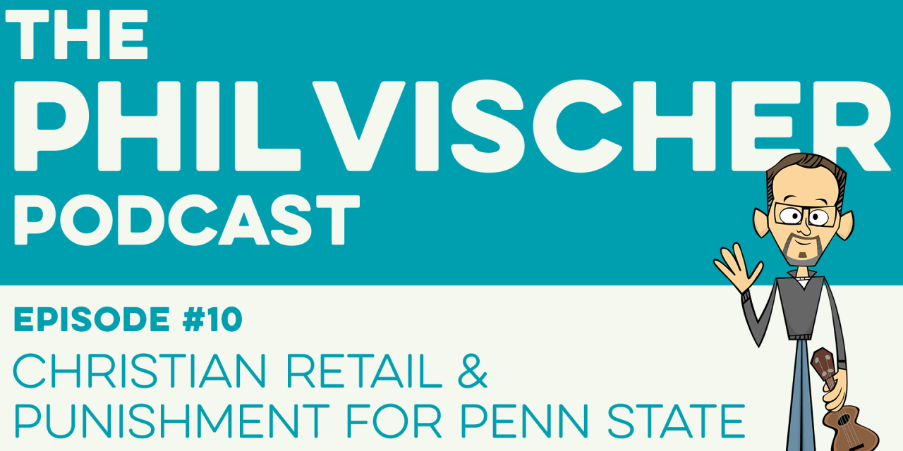 Episode 10: Christian Retail and Punishment for Penn State!