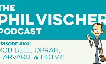 Episode 102: Rob Bell, Oprah, Harvard and HGTV?!