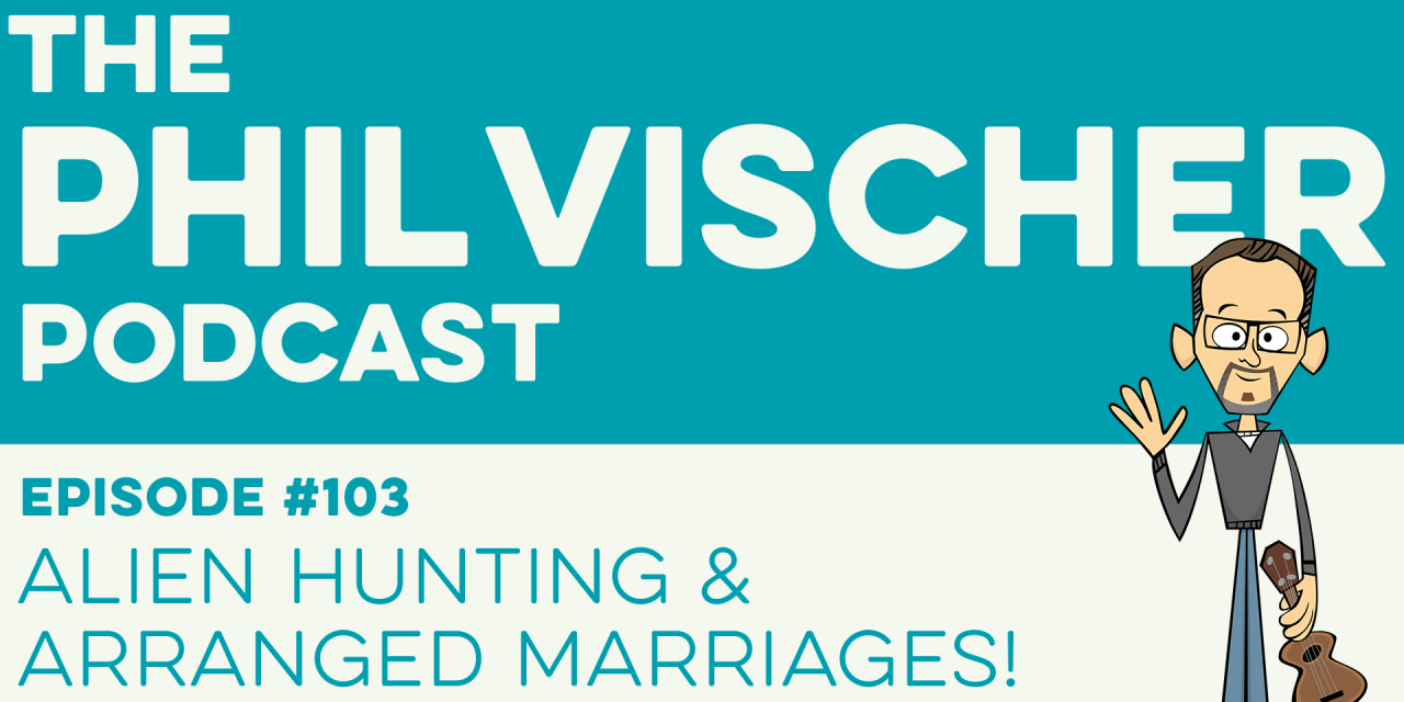 Episode 103: Alien Hunting and Arranged Marriages!
