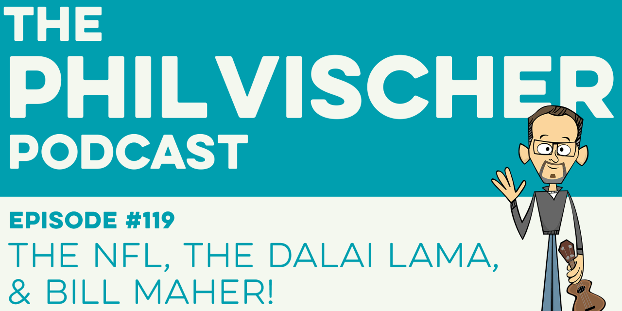 Episode 119: The NFL, the Dalai Lama, and Bill Maher!