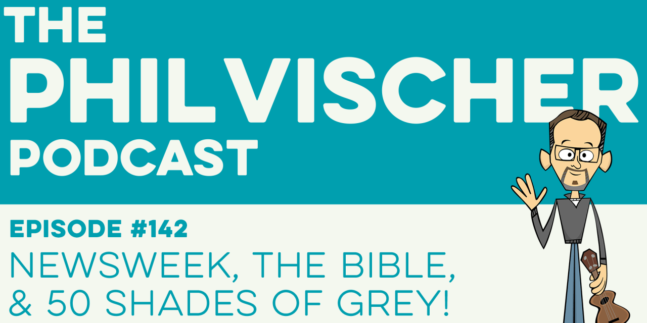 Episode 142: Newsweek, the Bible, and 50 Shades of Grey!