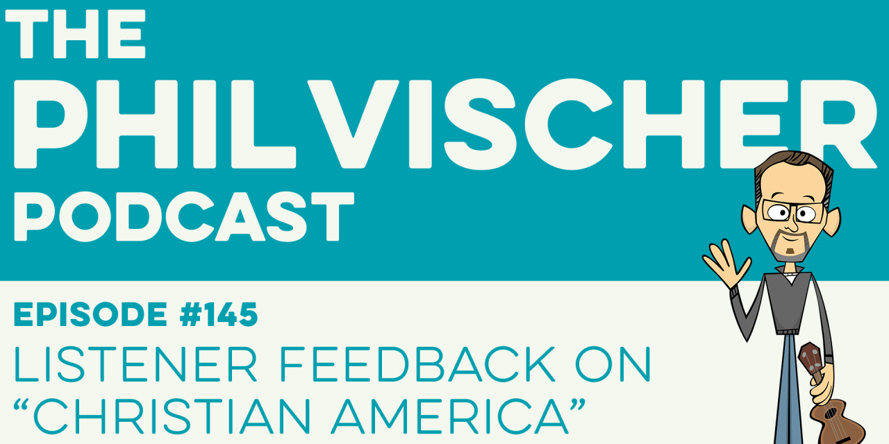 "Episode 145: Listener Feedback on ""Christian America""!"