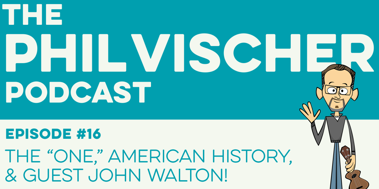 "Episode 16: The ""One,"" American History, and Guest John Walton!"