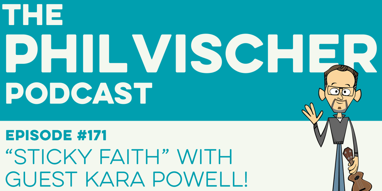 "Episode 171: ""Sticky Faith"" with Guest Kara Powell!"