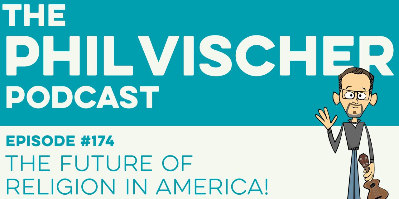 Episode 174: The Future of Religion in America!