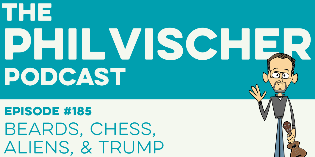 Episode 185: Beards, Chess, Aliens, and Trump