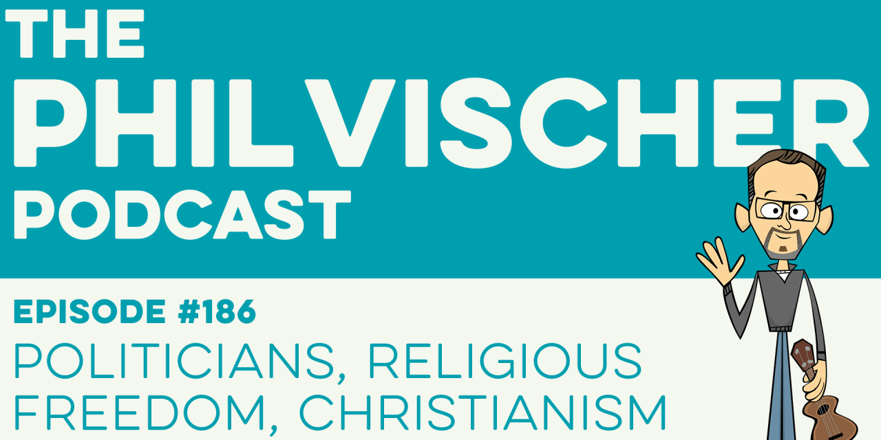 Episode 186: Politicians, Religious Freedom, Christianism