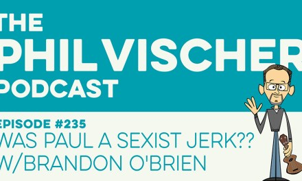 Episode 235: Was Paul a Sexist Jerk?? w/Brandon O'Brien