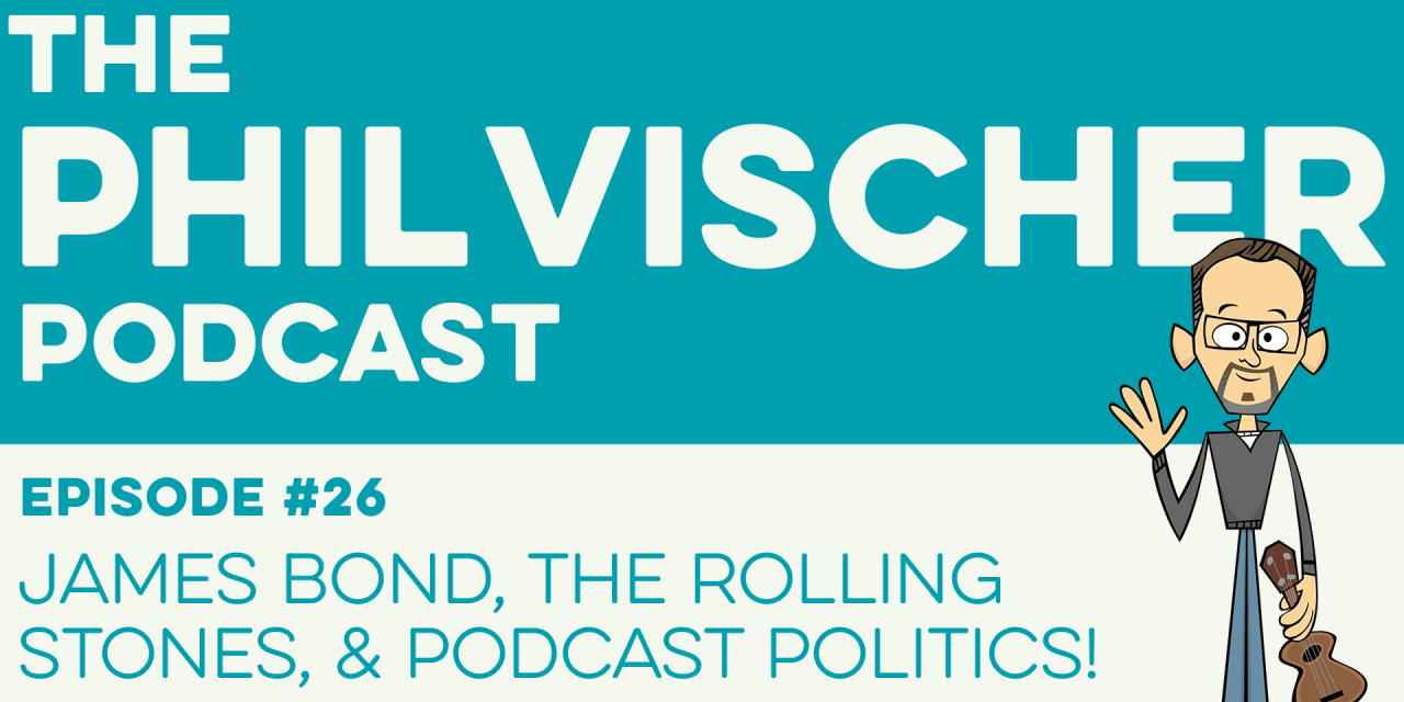 Episode 26: James Bond, the Rolling Stones, and Podcast Politics!
