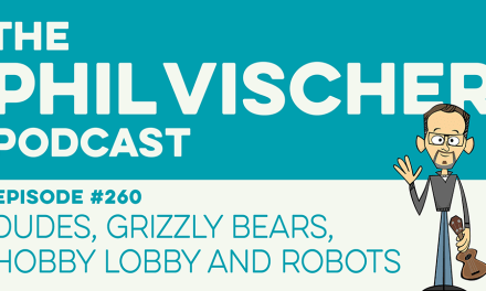 Episode 260: Dudes, Grizzly Bears, Hobby Lobby and Robots