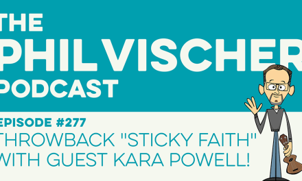 "Episode 277: Throwback ""Sticky Faith"" with Guest Kara Powell!"