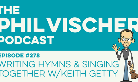 Episode 278: Writing Hymns & Singing Together w/Keith Getty