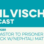 Episode 281: From Pastor to Prisoner and Back w/Nephtali Matta