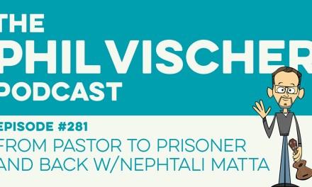 Episode 281: From Pastor to Prisoner and Back w/Nephtali Matta