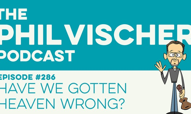 Episode 286: Have We Gotten Heaven Wrong?
