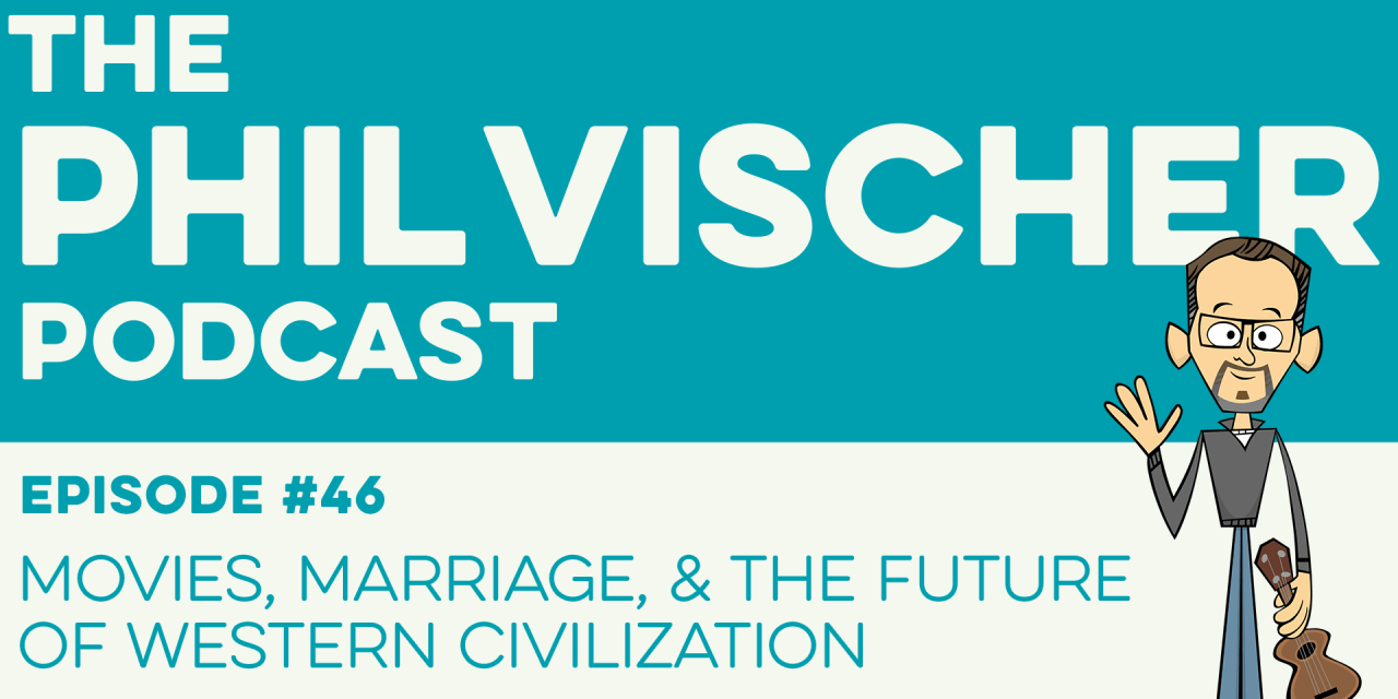 Episode 46: Movies, Marriage, and the future of Western Civilization!