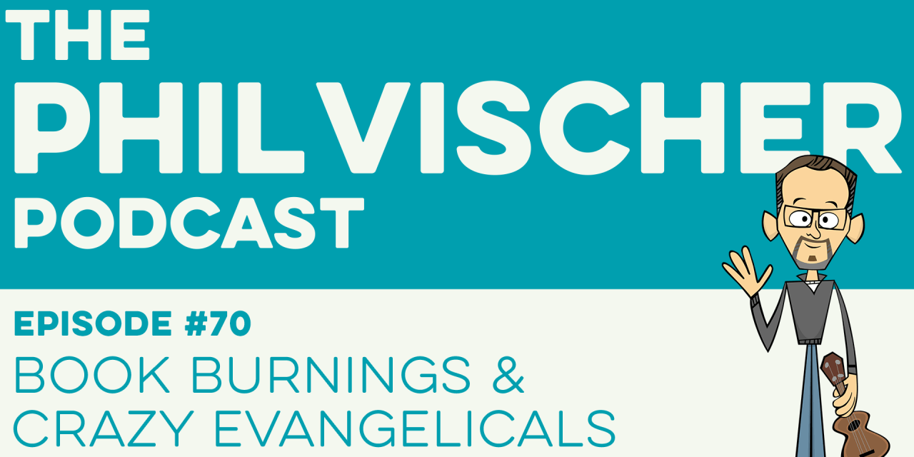 Episode 70: Book Burnings and Crazy Evangelicals