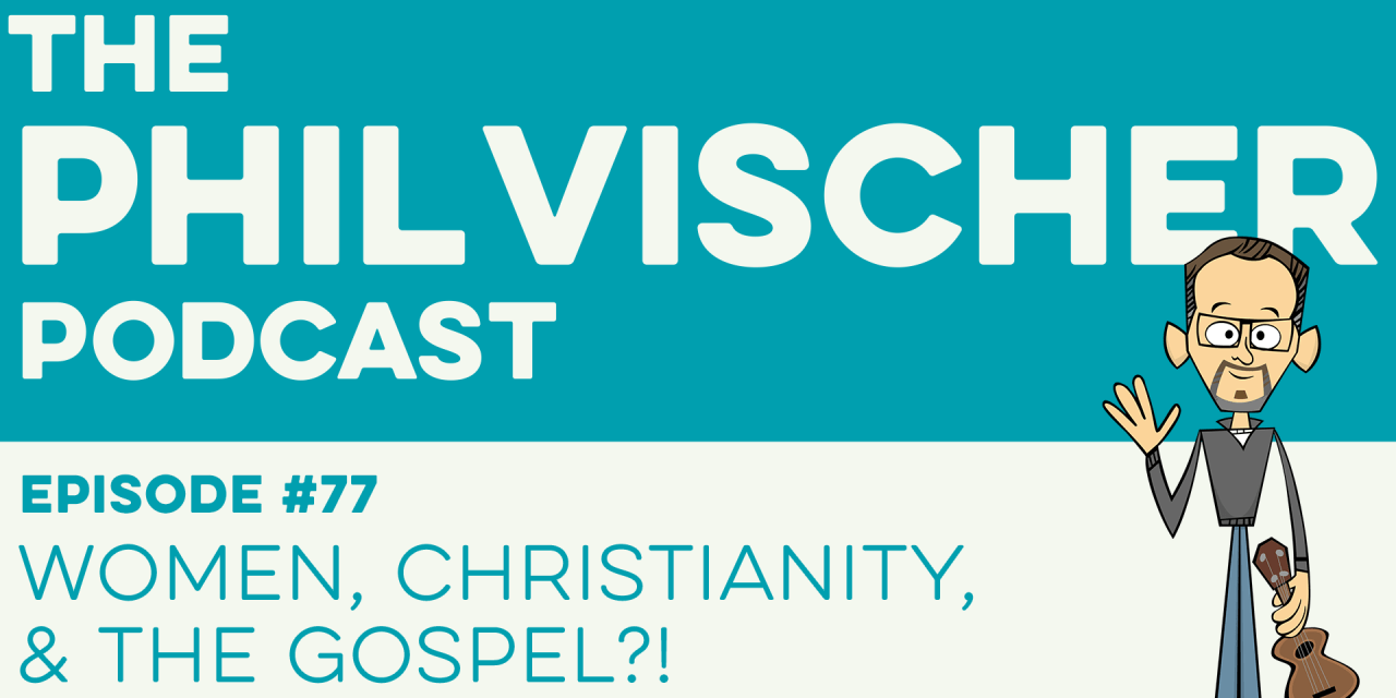 Episode 77: Women, Christianity, and the Gospel?!
