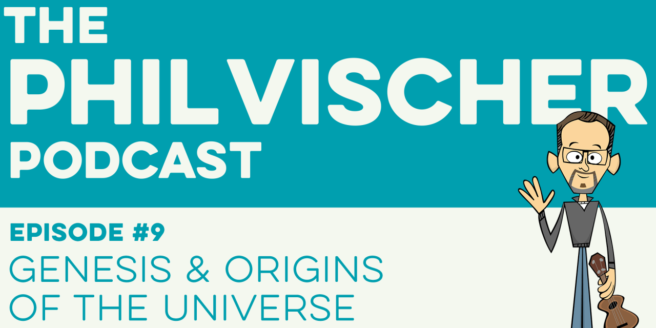 Episode 9: Genesis and Origins of the Universe