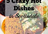 5 Crazy Hot Dishes in Scottsdale