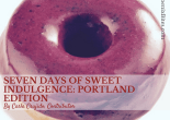 Seven Days of Sweet Indulgence- Portland Edition