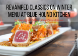 Revamped Classics on Winter Menu at Blue Hound Kitchen
